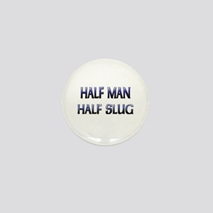 Half Man Half Slug Mini Button